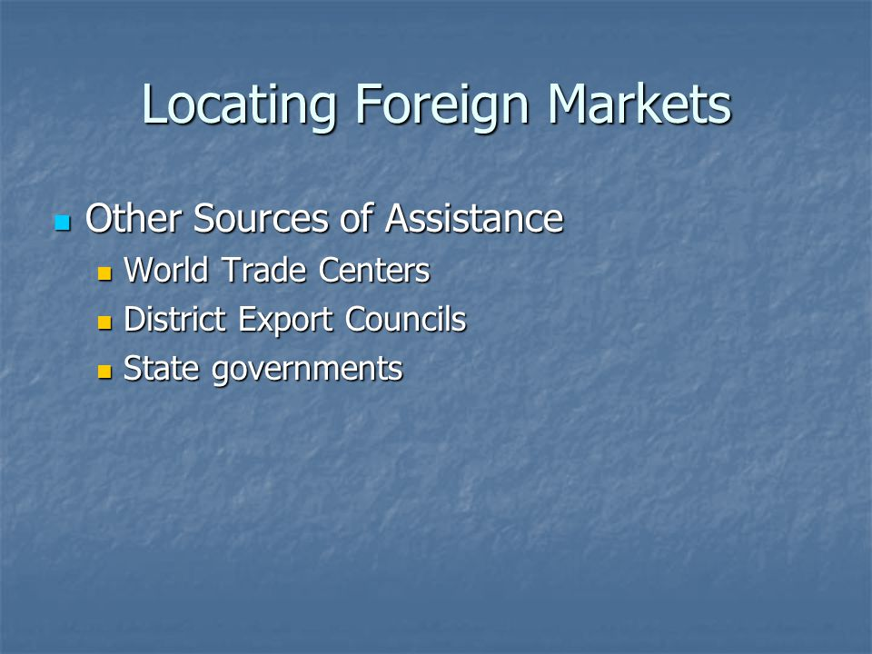 Locating Foreign Markets Other Sources of Assistance Other Sources of Assistance World Trade Centers World Trade Centers District Export Councils Dist