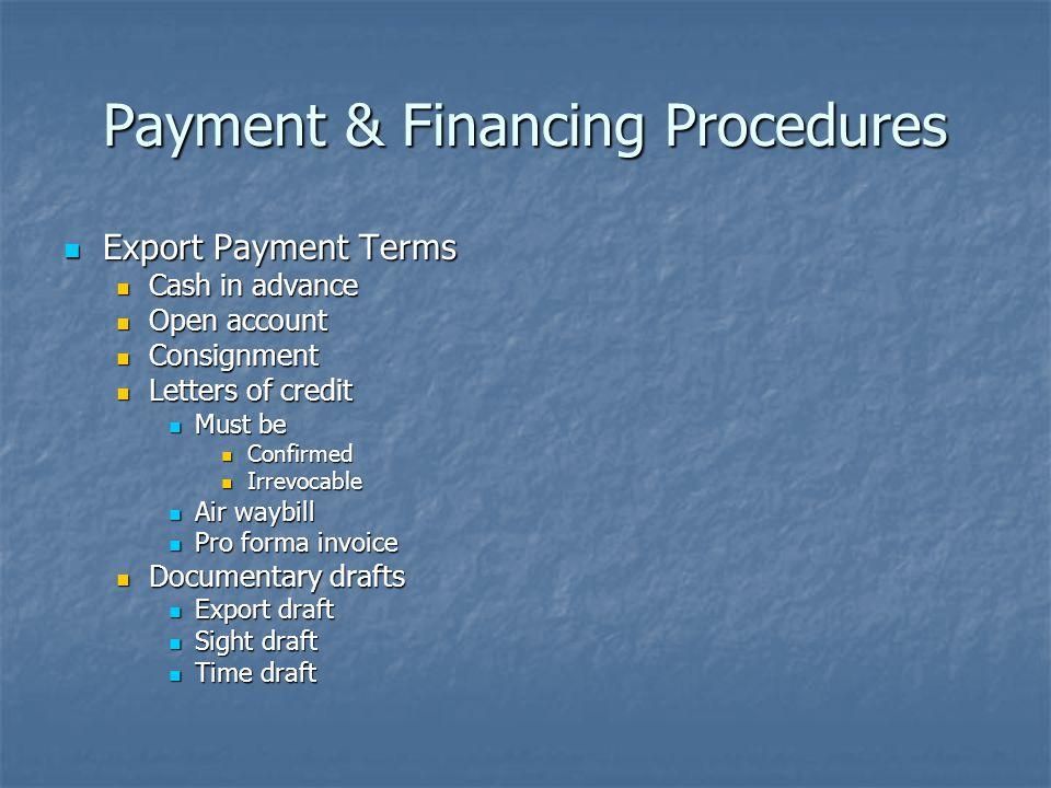 Payment & Financing Procedures Export Payment Terms Export Payment Terms Cash in advance Cash in advance Open account Open account Consignment Consign