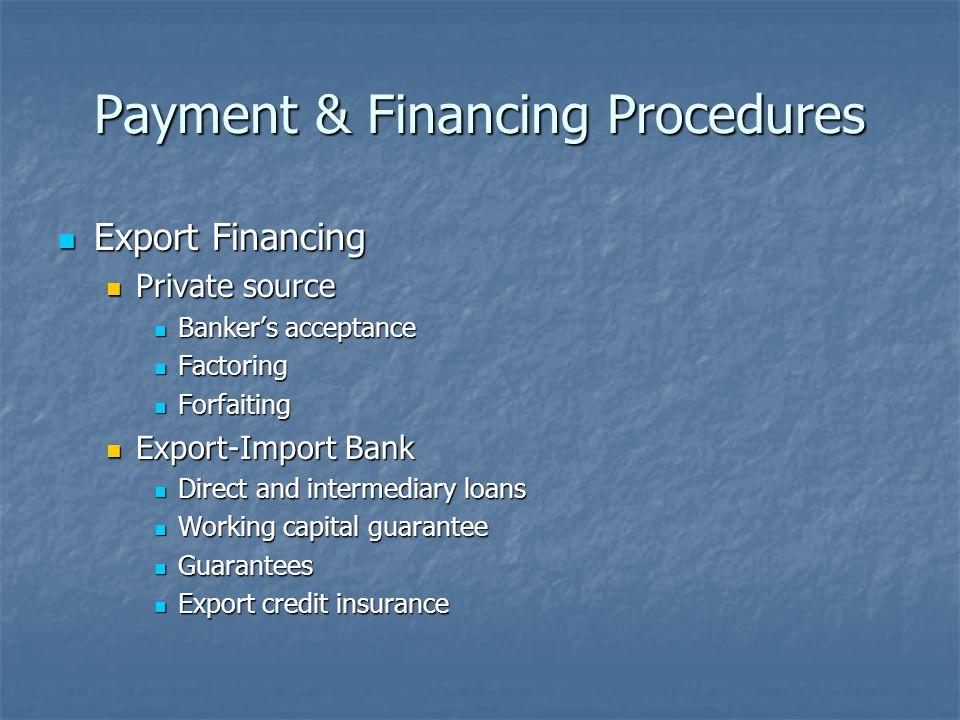 Payment & Financing Procedures Export Financing Export Financing Private source Private source Banker's acceptance Banker's acceptance Factoring Facto