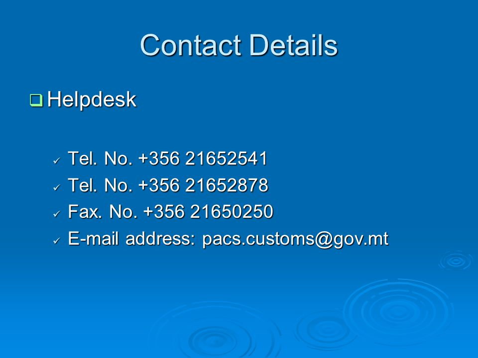 Contact Details  Helpdesk Tel. No. +356 21652541 Tel.