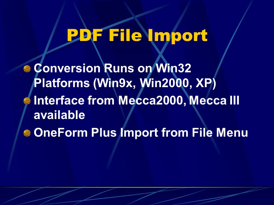 PDF File Import Conversion Runs on Win32 Platforms (Win9x, Win2000, XP) Interface from Mecca2000, Mecca III available OneForm Plus Import from File Menu