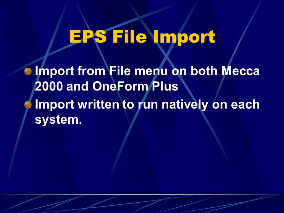 EPS File Import Import from File menu on both Mecca 2000 and OneForm Plus Import written to run natively on each system.