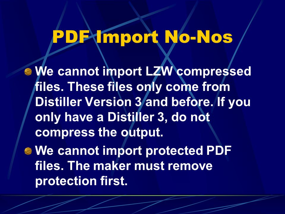 PDF Import No-Nos We cannot import LZW compressed files.