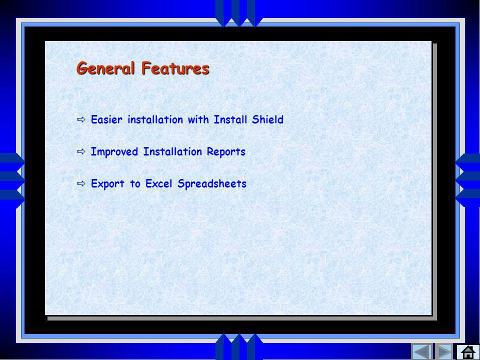 General Features  Easier installation with Install Shield  Improved Installation Reports  Export to Excel Spreadsheets General Features  Easier installation with Install Shield  Improved Installation Reports  Export to Excel Spreadsheets