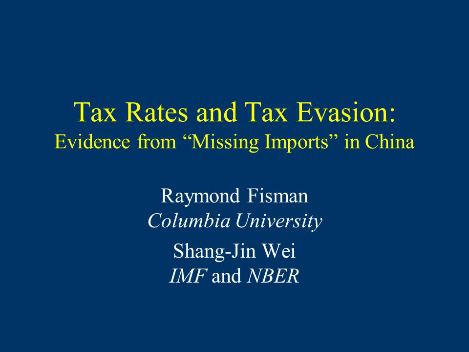 "Tax Rates and Tax Evasion: Evidence from ""Missing Imports"" in China Raymond Fisman Columbia University Shang-Jin Wei IMF and NBER"