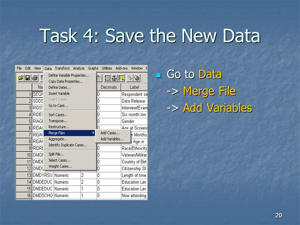 20 Task 4: Save the New Data Go to Data Go to Data -> Merge File -> Add Variables