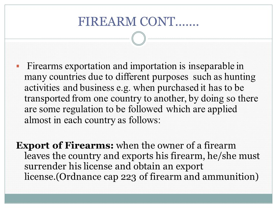 FIREARM CONT.......  Firearms exportation and importation is inseparable in many countries due to different purposes such as hunting activities and b