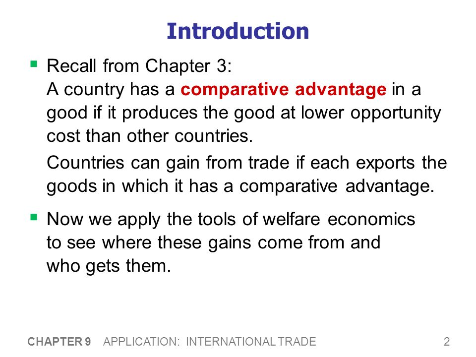 2 CHAPTER 9 APPLICATION: INTERNATIONAL TRADE Introduction  Recall from Chapter 3: A country has a comparative advantage in a good if it produces the