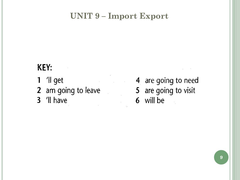 10 UNIT 9 – Import Export FUTURE FORMS – PRACTICE: 1.