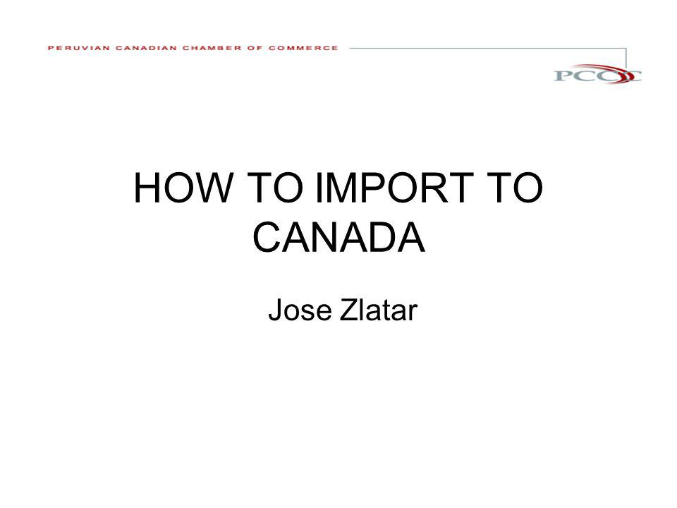 HOW TO IMPORT TO CANADA Jose Zlatar