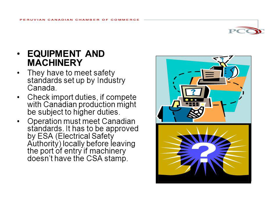 EQUIPMENT AND MACHINERY They have to meet safety standards set up by Industry Canada.