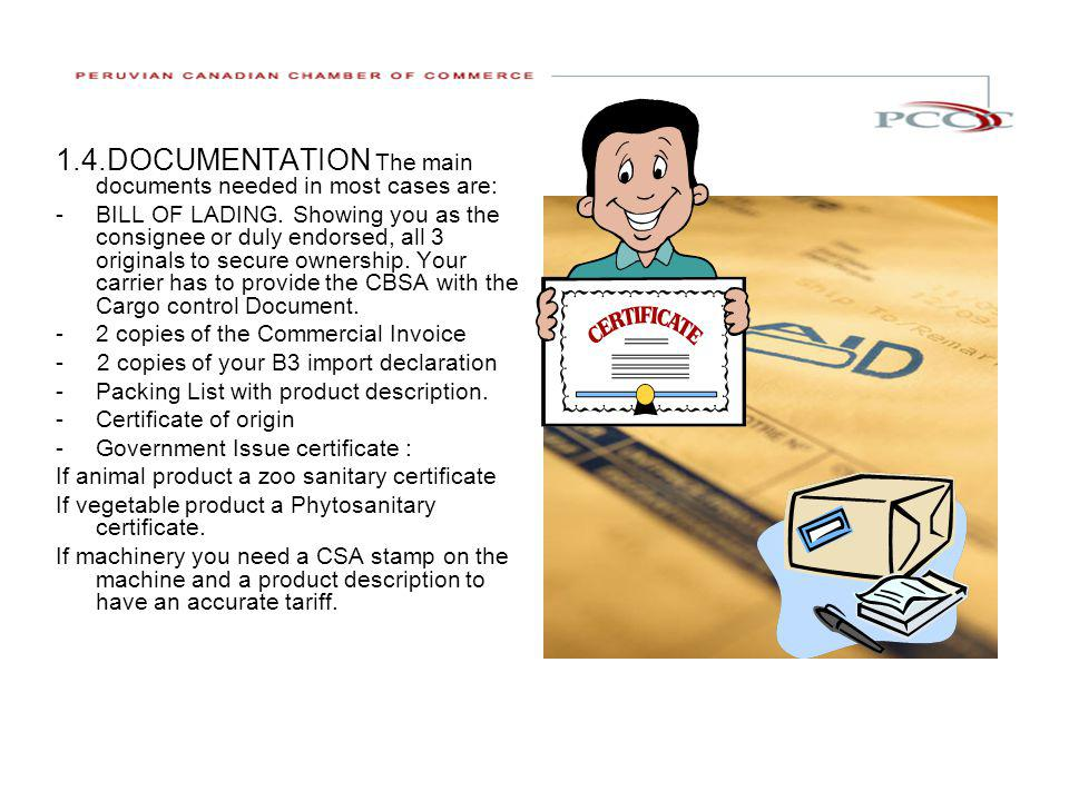 1.4. DOCUMENTATION 1.4.DOCUMENTATION The main documents needed in most cases are: -BILL OF LADING.
