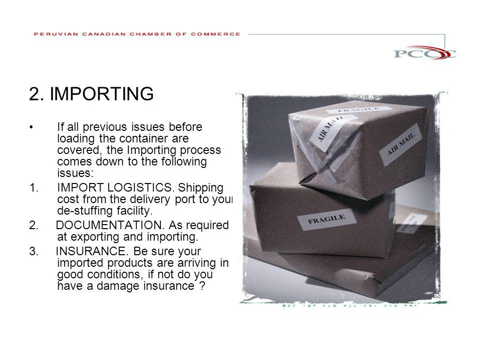 2. IMPORTING If all previous issues before loading the container are covered, the Importing process comes down to the following issues: 1.IMPORT LOGIS