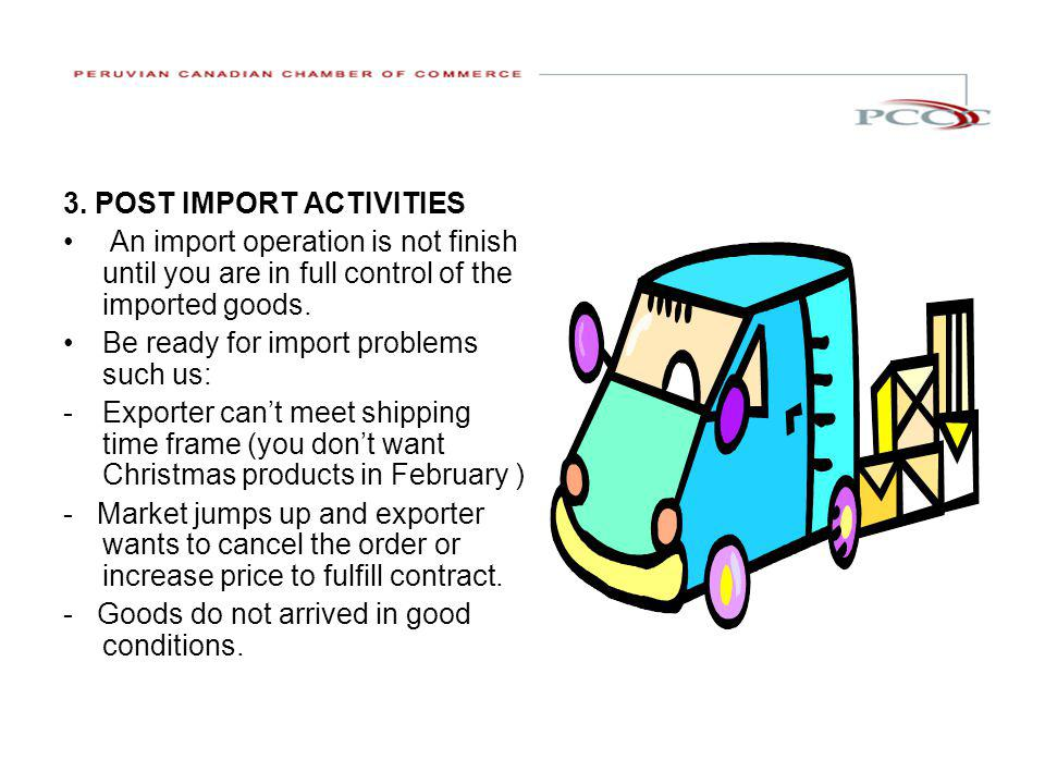 3. POST IMPORT ACTIVITIES An import operation is not finish until you are in full control of the imported goods. Be ready for import problems such us: