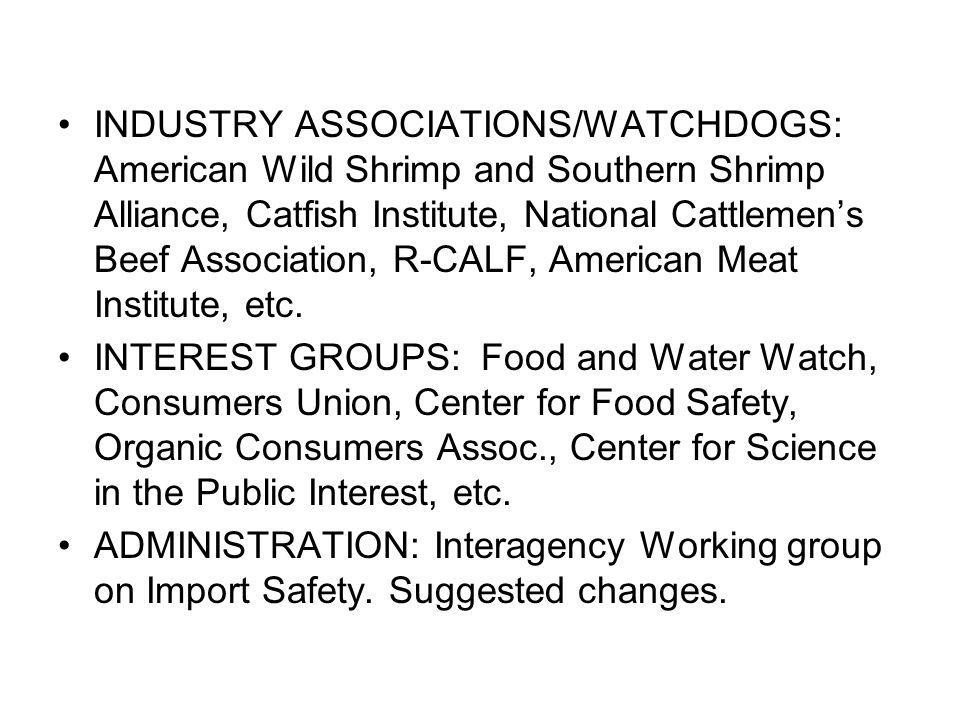 INDUSTRY ASSOCIATIONS/WATCHDOGS: American Wild Shrimp and Southern Shrimp Alliance, Catfish Institute, National Cattlemen's Beef Association, R-CALF, American Meat Institute, etc.