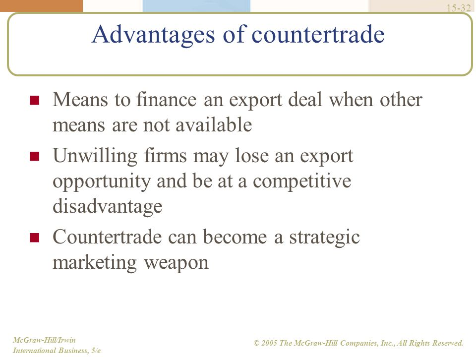 McGraw-Hill/Irwin International Business, 5/e © 2005 The McGraw-Hill Companies, Inc., All Rights Reserved. 15-32 Advantages of countertrade Means to f