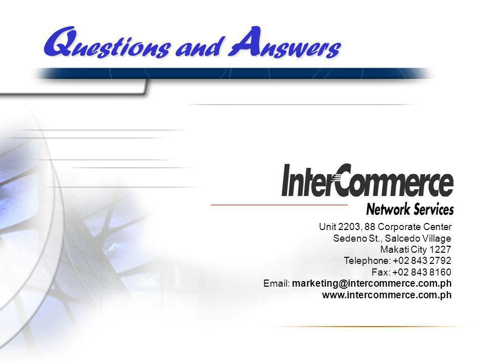 Q uestions and A nswers Unit 2203, 88 Corporate Center Sedeno St., Salcedo Village Makati City 1227 Telephone: +02 843 2792 Fax: +02 843 8160 Email: marketing@intercommerce.com.ph www.intercommerce.com.ph