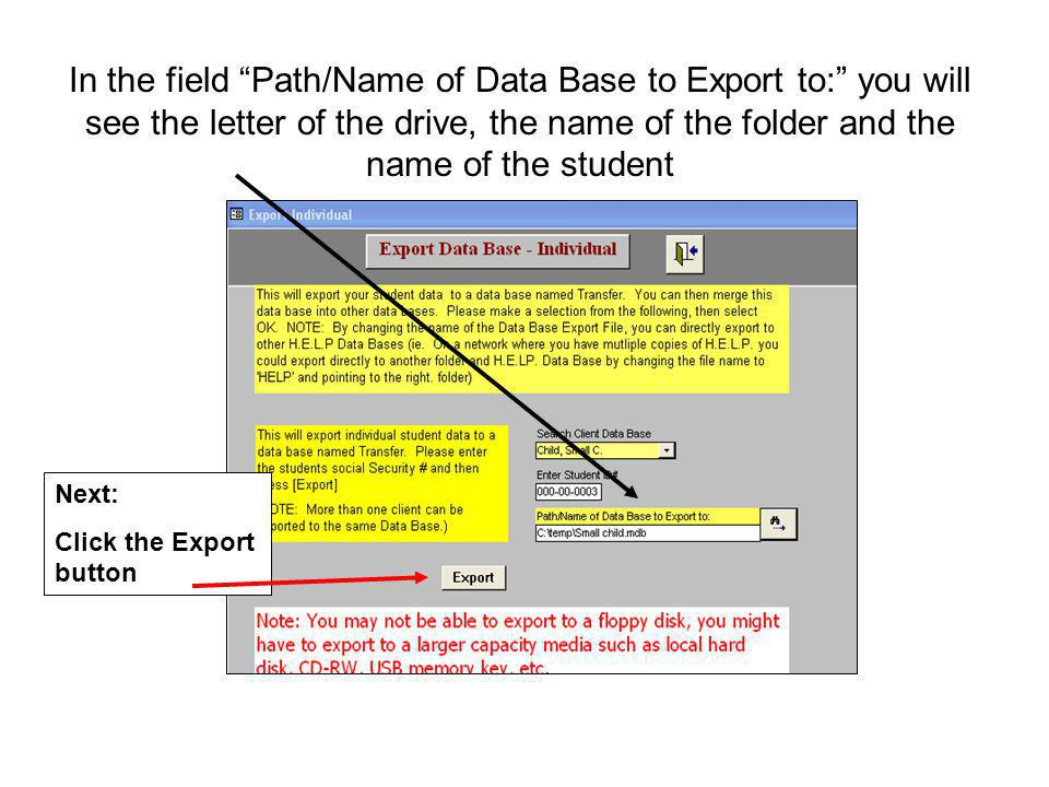 In the field Path/Name of Data Base to Export to: you will see the letter of the drive, the name of the folder and the name of the student Next: Click the Export button