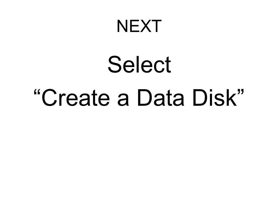 NEXT Select Create a Data Disk