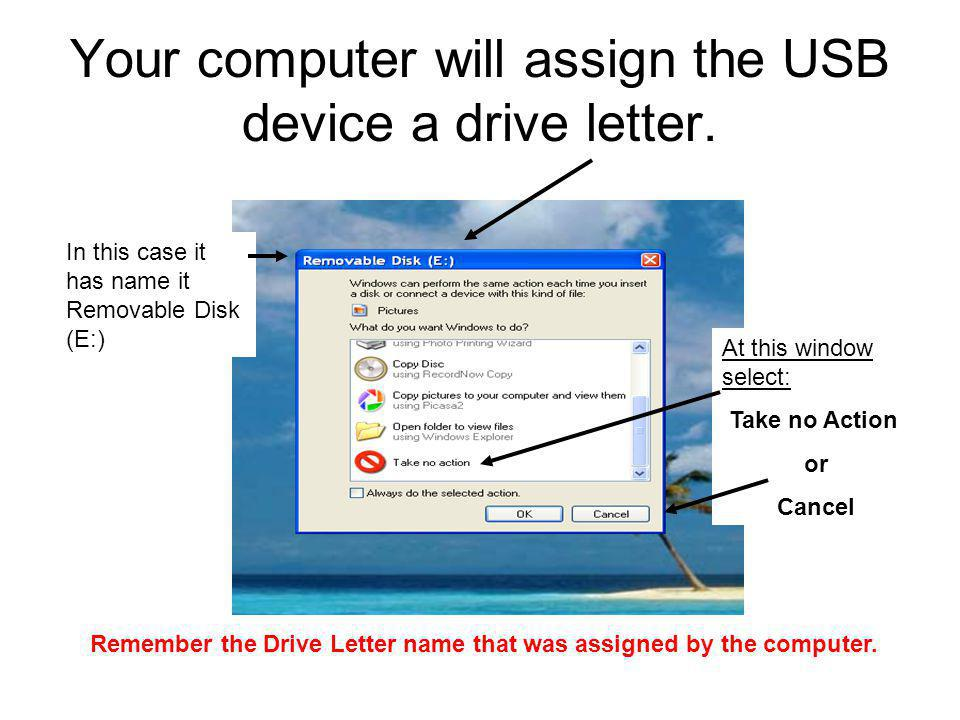 Your computer will assign the USB device a drive letter.