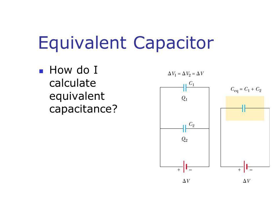 Equivalent Capacitor How do I calculate equivalent capacitance?
