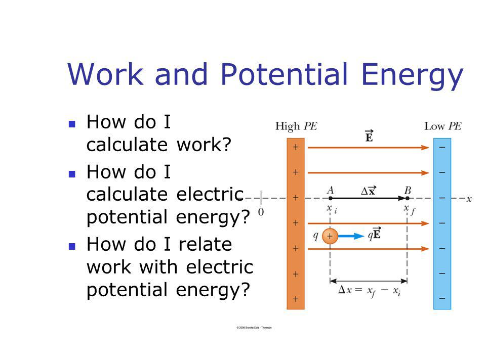 Work and Potential Energy How do I calculate work? How do I calculate electric potential energy? How do I relate work with electric potential energy?