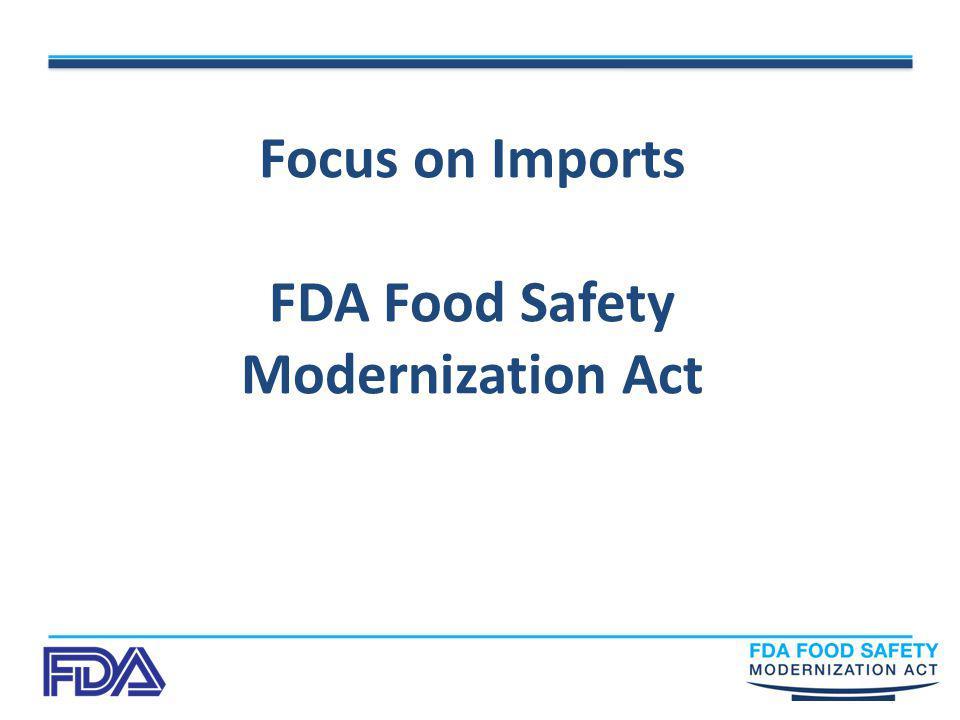Focus on Imports FDA Food Safety Modernization Act