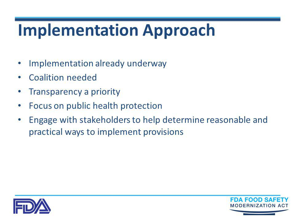 Implementation Approach Implementation already underway Coalition needed Transparency a priority Focus on public health protection Engage with stakeho
