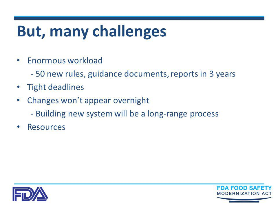 But, many challenges Enormous workload - 50 new rules, guidance documents, reports in 3 years Tight deadlines Changes won't appear overnight - Buildin