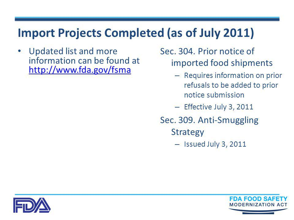Import Projects Completed (as of July 2011) Sec. 304. Prior notice of imported food shipments – Requires information on prior refusals to be added to