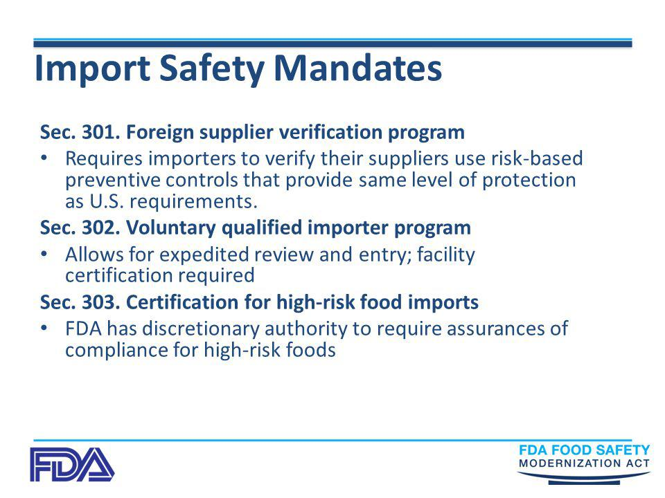 Import Safety Mandates Sec. 301. Foreign supplier verification program Requires importers to verify their suppliers use risk-based preventive controls