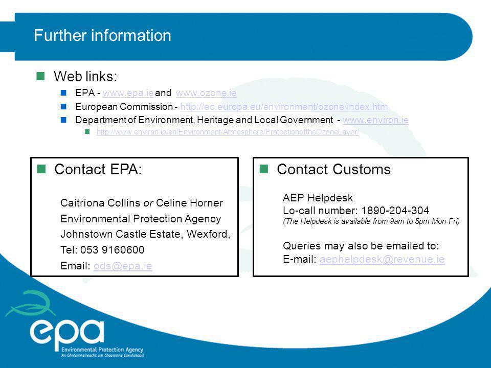 Further information nWeb links: nEPA - www.epa.ie and www.ozone.iewww.epa.iewww.ozone.ie nEuropean Commission - http://ec.europa.eu/environment/ozone/