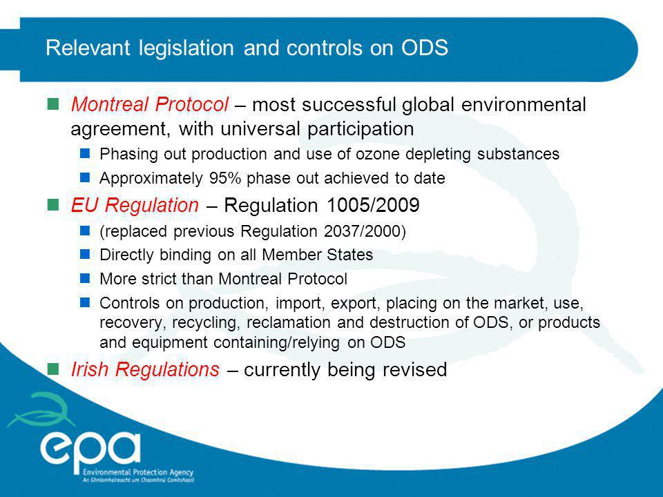 Restrictions and prohibitions nGeneral prohibition on production and placing on the market of ODS or products and equipment containing/relying on ODS nBut, various derogations and exemptions nSet out in Articles 7 – 14 of the Regulation nExamples: nNon-virgin HCFCs for use as refrigerants in maintenance/servicing nHalons in defined critical use applications (e.g.