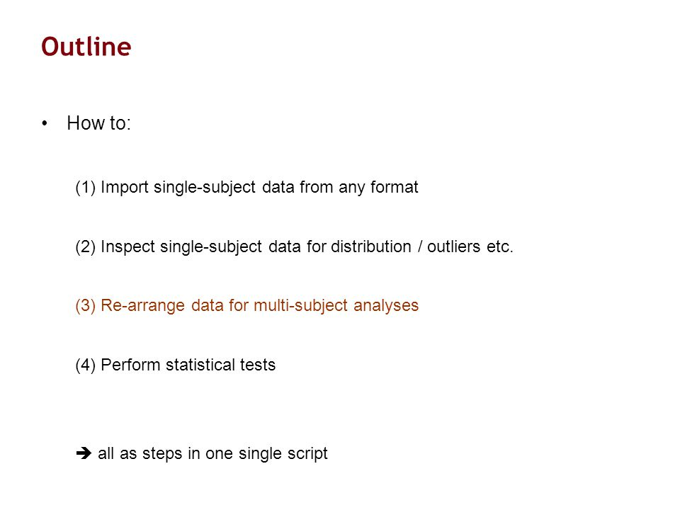 Outline How to: (1) Import single-subject data from any format (2) Inspect single-subject data for distribution / outliers etc.
