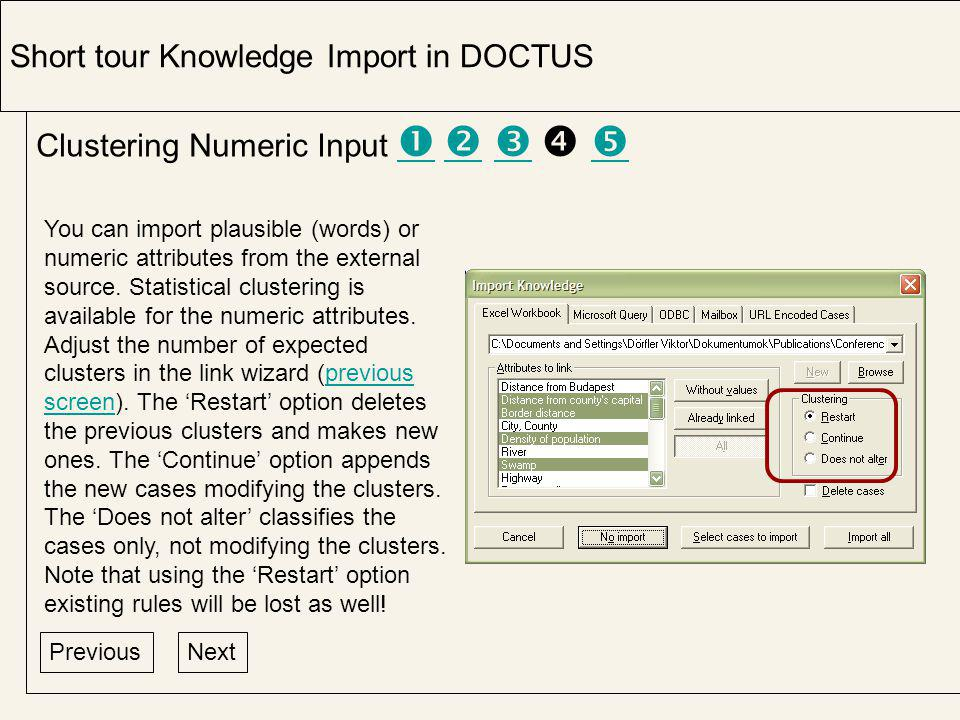 Clustering Numeric Input          Short tour Knowledge Import in DOCTUS PreviousNext You can import plausible (words) or numeric attributes from the external source.