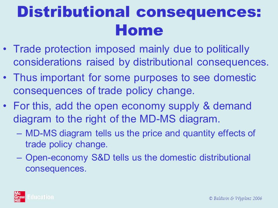 © Baldwin & Wyplosz 2006 Distributional consequences: Home Trade protection imposed mainly due to politically considerations raised by distributional consequences.