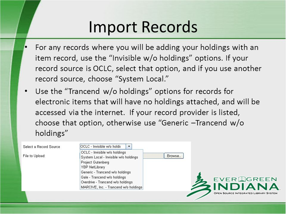 Import Records For any records where you will be adding your holdings with an item record, use the Invisible w/o holdings options.