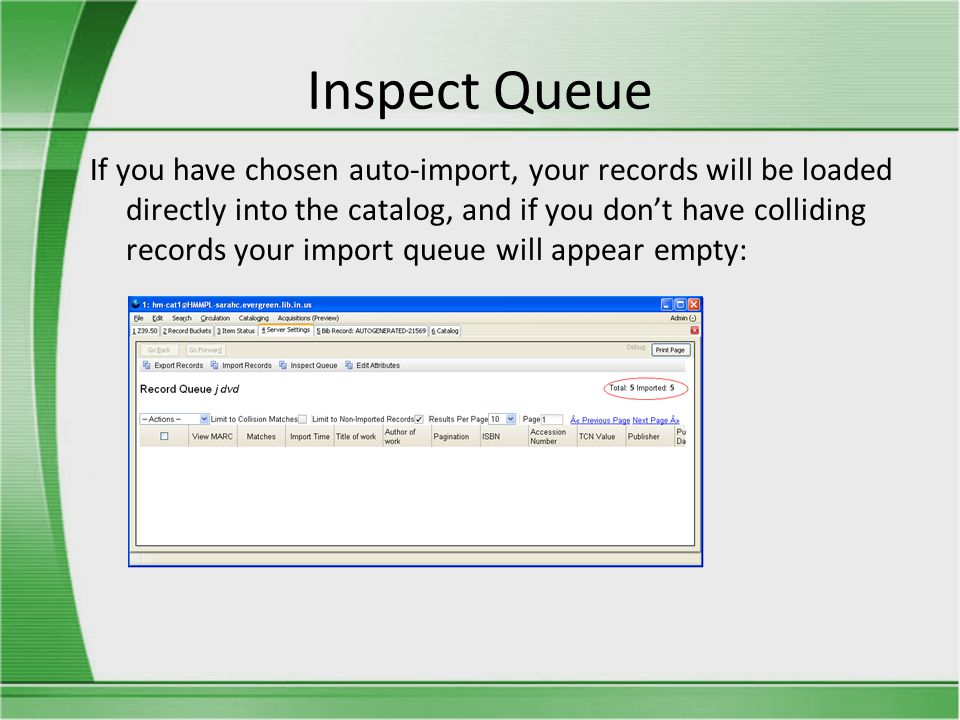 Inspect Queue If you have chosen auto-import, your records will be loaded directly into the catalog, and if you don't have colliding records your import queue will appear empty: