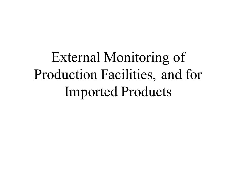 External Monitoring of Production Facilities, and for Imported Products