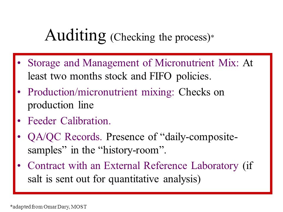 Auditing (Checking the process) * Storage and Management of Micronutrient Mix: At least two months stock and FIFO policies. Production/micronutrient m