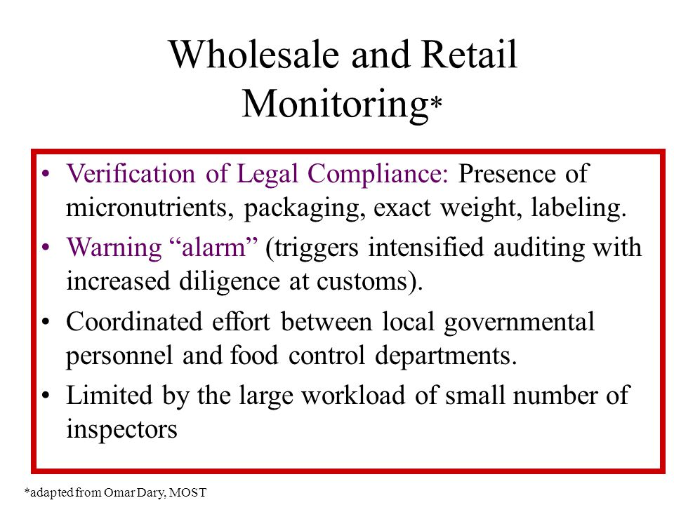 """Wholesale and Retail Monitoring * Verification of Legal Compliance: Presence of micronutrients, packaging, exact weight, labeling. Warning """"alarm"""" (tr"""