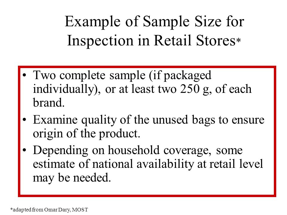 Example of Sample Size for Inspection in Retail Stores * Two complete sample (if packaged individually), or at least two 250 g, of each brand. Examine