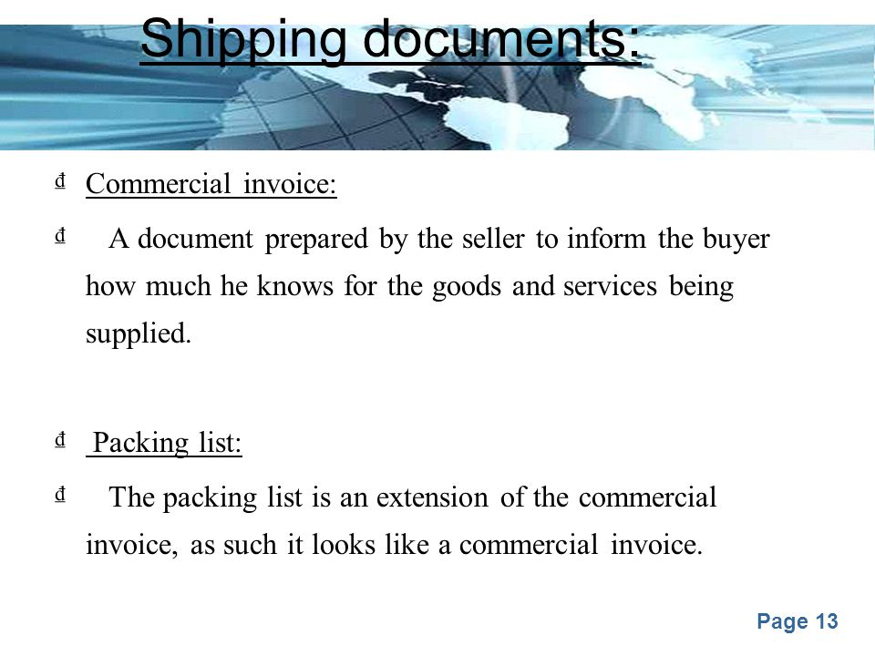Page 13 Shipping documents: ₫Commercial invoice: ₫ A document prepared by the seller to inform the buyer how much he knows for the goods and services