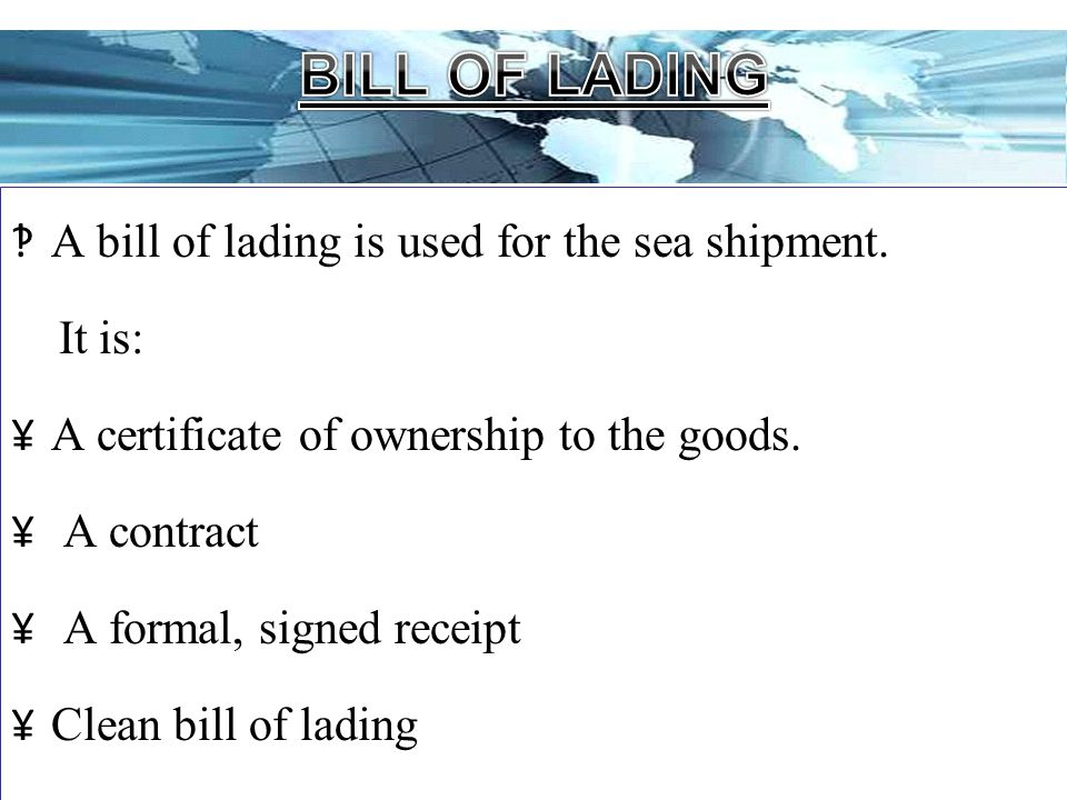Page 16 ‽ A bill of lading is used for the sea shipment. It is: ¥ A certificate of ownership to the goods. ¥ A contract ¥ A formal, signed receipt ¥ C