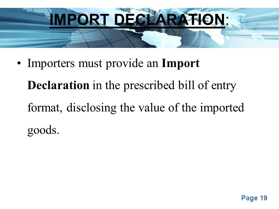 Page 19 IMPORT DECLARATION: Importers must provide an Import Declaration in the prescribed bill of entry format, disclosing the value of the imported goods.