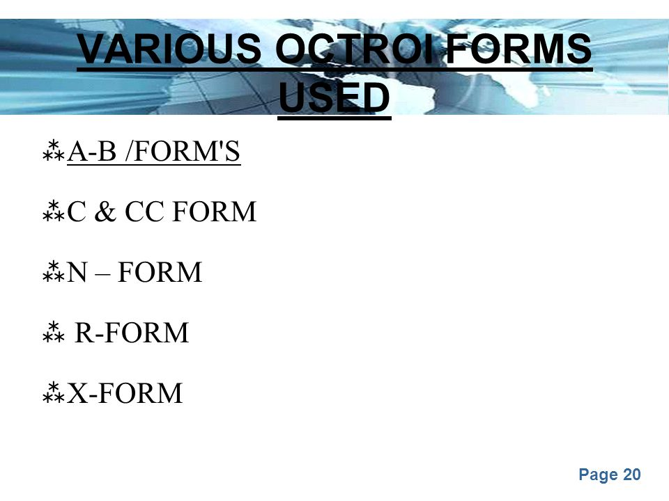 Page 20 VARIOUS OCTROI FORMS USED  A-B /FORM'S  C & CC FORM  N – FORM  R-FORM  X-FORM