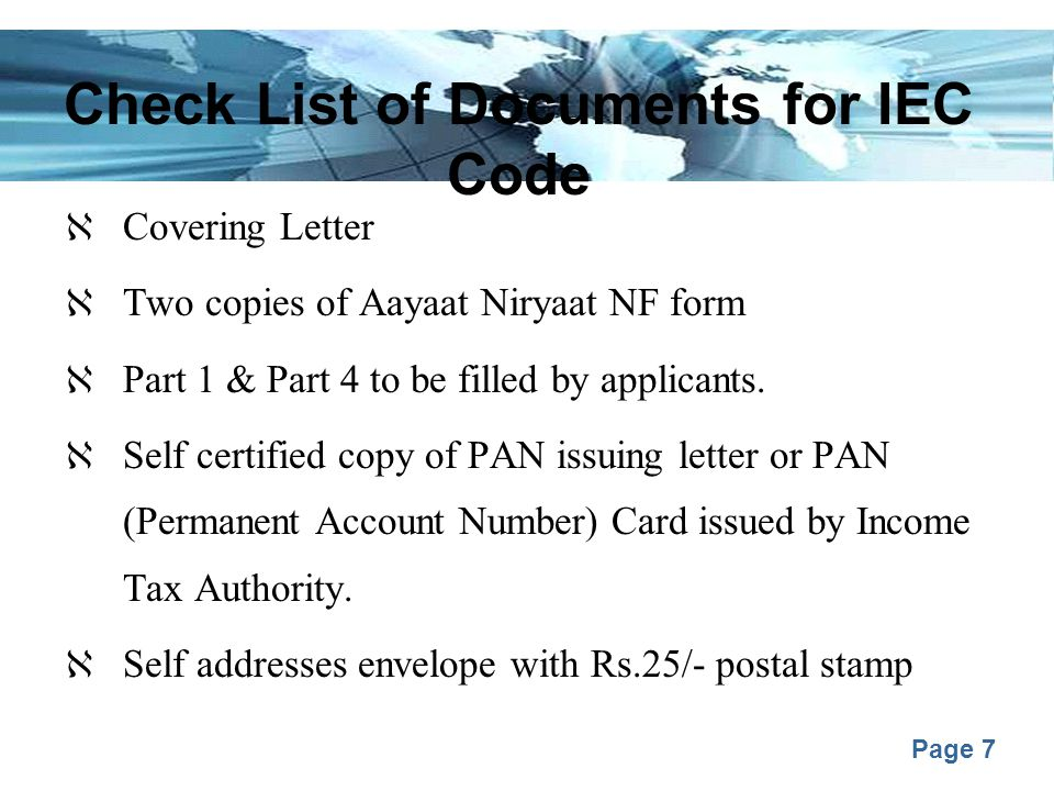 Page 7 Check List of Documents for IEC Code  Covering Letter  Two copies of Aayaat Niryaat NF form  Part 1 & Part 4 to be filled by applicants.