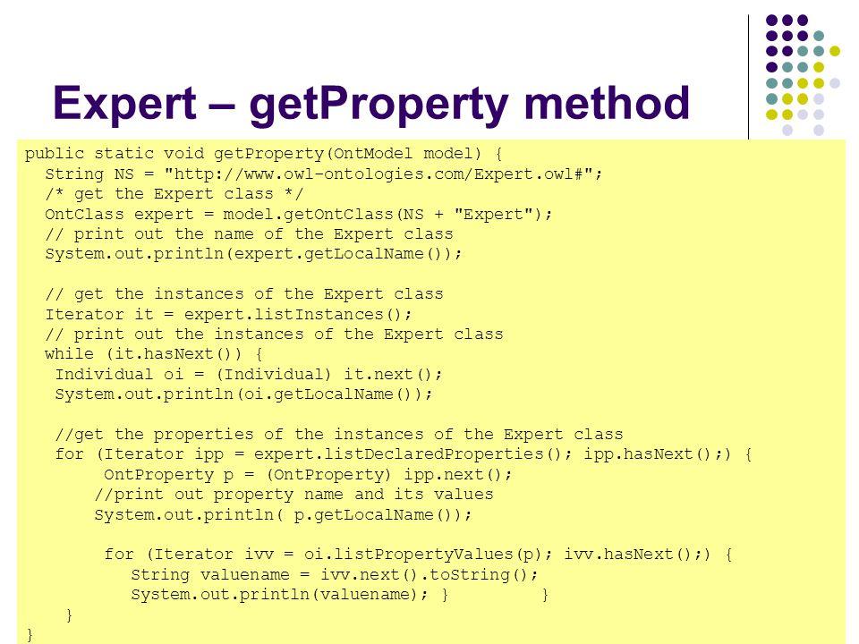 1/15/201513 Expert – getProperty method public static void getProperty(OntModel model) { String NS =