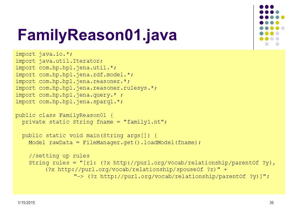 1/15/201536 FamilyReason01.java import java.io.*; import java.util.Iterator; import com.hp.hpl.jena.util.*; import com.hp.hpl.jena.rdf.model.*; import