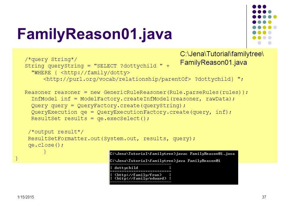 1/15/201537 FamilyReason01.java /*query String*/ String queryString =